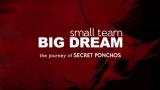 Small Team, Big Dream – The Journey of Secret Ponchos[Documentary]