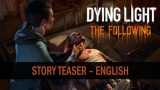 What Mysteries Await? – Dying Light: The Following Story Teaser[Video]