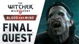 "The Witcher 3: Wild Hunt – Blood & Wine ""Final Quest""Trailer"