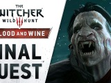 "The Witcher 3: Wild Hunt – Blood & Wine ""Final Quest"" Trailer"